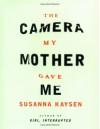 The Camera My Mother Gave Me - Susanna Kaysen