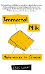 Immortal Milk: Adventures in Cheese - Eric LeMay