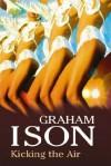 Kicking the Air - Graham Ison