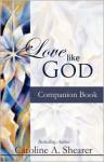 Love Like God Companion Book - Caroline A. Shearer