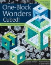One-Block Wonders Cubed!: Dramatic Designs, New Techniques, 10 Quilt Projects - Maxine Rosenthal