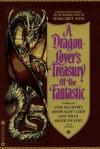 A Dragon-Lover's Treasury of the Fantastic - Margaret Weis, Ciruelo Cabral, Anne McCaffrey, Jane Yolen