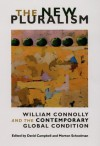 The New Pluralism: William Connolly and the Contemporary Global Condition - David Campbell, Morton Schoolman, William E. Connolly, Michael J. Shapiro, Stephen K. White, Roland Bleiker, Wendy Brown, James Der Derian, Thomas L. Dumm, Kathy E. Ferguson, Bonnie Honig, George Kateb