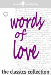 Words of Love - Kahlil Gibran, Elizabeth Barrett Browning, Christina Rossetti, Percy Shelley, George Gordon Byron, William Shakespeare