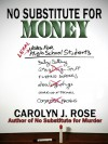 No Substitute for Money - Carolyn J. Rose