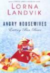 Angry Housewives: Eating Bon Bons - Lorna Landvik