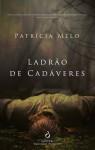 Ladrão de Cadáveres - Patrícia Melo