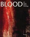 Blood: Art, Power, Politics, and Pathology - James M. Bradburne, Schirn Kunsthalle Frankfurt, MAK Frankfurt