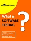 What is Software Testing?: ISTQB Foundation Companion and Study Guide - Daniel Chelliah, David Ross, Sharon Campbell