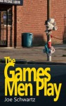 The Games Men Play - Joe Schwartz