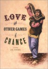 Love and Other Games of Chance: A Novelty - Lee A. Siegel