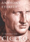 Cicero a Turbulent Life: - Anthony Everitt
