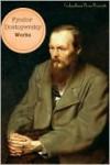 The Works of Fyodor Dostoyevsky (10+ Books) - Fyodor Dostoyevsky, Golgotha Press