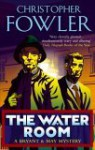 The Water Room (Bryant & May, # 2) - Christopher Fowler