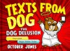 Texts From Dog: The Dog Delusion - October Jones