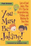 You Must Be Joking!: Lots of Cool Jokes, Plus 17 1/2 Tips for Remembering, Telling, and Making Up Your Own Jokes - Paul Brewer, Kathleen Krull