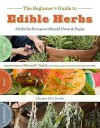 The Beginner's Guide to Edible Herbs: 26 Herbs Everyone Should Grow and Enjoy - Charles W. G. Smith, Charles Smith, Edward C. Smith