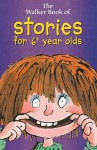 The Walker Book of Stories for 6+ Year Olds (Walker Treasuries) - Martin Waddell, Dick King-Smith, Berlie Doherty