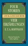 """Four Stories / Vier Erzählungen: """"Rat Krespel,"""" """"Die Bergwerke zu Falun,"""" """"Das Fräulein von Scuderi"""" and """"Des Vetters Eckfenster"""" - E.T.A. Hoffmann, Stanley Appelbaum"""