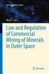 Law and Regulation of Commercial Mining of Minerals in Outer Space: 7 (Space Regulations Library) - Ricky Lee
