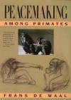 Peacemaking among Primates - Frans de Waal