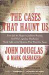 The Cases That Haunt Us - Mark Olshaker, John E. (Edward) Douglas