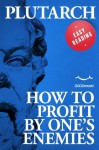 How to profit by one's enemies (EASY READING. The great classics of philosophy revisited for an easier interpretation.) - Plutarch, Alessandra Bottaccin