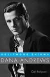 Dana Andrews: Hollywood Enigma - Carl Rollyson