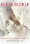 Inseparable: Desire Between Women in Literature - Emma Donoghue