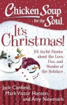 Chicken Soup for the Soul: It's Christmas!: 101 Joyful Stories about the Love, Fun, and Wonder of the Holidays - Jack Canfield, Mark Victor Hansen, Amy Newmark