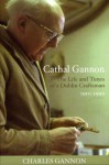 Cathal Gannon: The Life and Times of a Dublin Craftsman, 1910-1999 - Charles E. Gannon