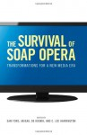 The Survival of Soap Opera: Transformations for a New Media Era - Sam Ford, Abigail De Kosnik, C. Lee Harrington