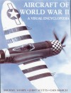 Aircraft of World War II: A Visual Encyclopedia - Michael Sharpe, Jerry Scutts, Dan March