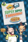 Fizzy's Lunch Lab: Super Supper Throwdown - Candlewick Press, Lunch Lab, LLC.
