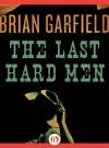 The Last Hard Men - Brian Garfield