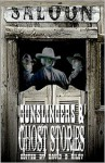 Gunslingers and Ghost Stories - David B. Riley, J.A. Campbell, Laura Givens, Dana Bell, Joel Jenkins, C.J. Killmer, Henrik Ramsager, Darla Upchurch, Adrian Ludens, Kenneth W. Cain