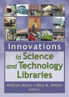 Innovations in Science and Technology Libraries - William Miller, Rita M. Pellen