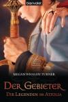 Der Gebieter (Die Legenden von Attolia #3) - Megan Whalen Turner, Maike Claußnitzer