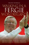 Walking in a Fergie Wonderland: The Biography of Sir Alex Ferguson, Britain's Greatest Football Manager - Frank Worrall