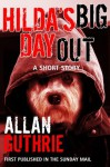 Hilda's Big Day Out: A Short Story - Allan Guthrie
