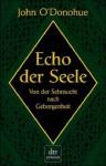 Echo Der Seele. Von Der Sehnsucht Nach Geborgenheit - John O'Donohue, Ditte Bandini, Giovanni Bandini