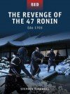 The Revenge of the 47 Ronin - Edo 1703 (Raid) - Stephen Turnbull