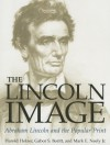 The Lincoln Image: ABRAHAM LINCOLN AND THE POPULAR PRINT - Harold Holzer, Gabor S. Boritt, Mark E. Neely Jr.
