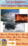 Facts You Should Know About Emergency Preparedness (How to Protect Your Family Even When You Are Away From Home) - Paul Meyer