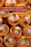 Architecture in the Space of Flows - Andrew Ballantyne, Christopher Smith