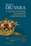 O scurtă istorie ilustrată a românilor - Neagu Djuvara