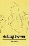 Acting Power - Robert Cohen