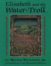 Elisabeth and the Water-Troll - Walter Wangerin Jr., Deorah Healy
