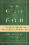 To the Glory of God: A 40-Day Devotional on the Book of Romans - James Montgomery Boice, Marion Clark