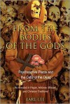 From the Bodies of the Gods: Psychoactive Plants and the Cults of the Dead - Earl Lee